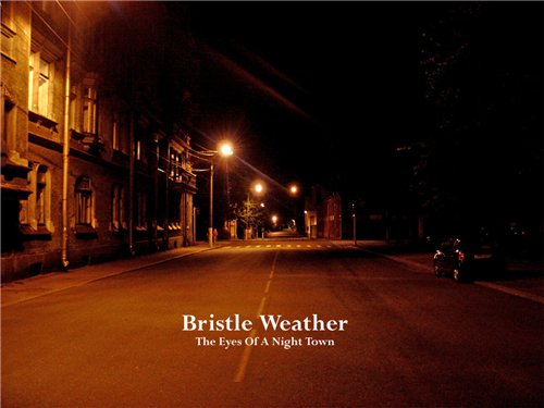 Bristle Weather - The Eyes Of A Night Town