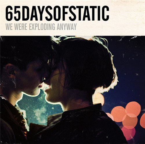 65daysofstatic - We Were Exploding Anyway